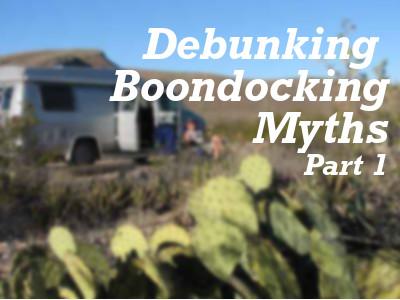 Debuking Boondocking Myths, Part #1