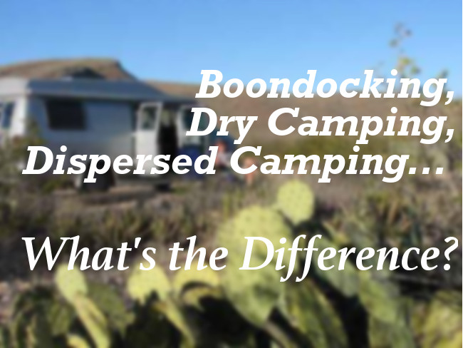 Boondocking, Dry Camping, Dispersed Camping - What's the Difference?