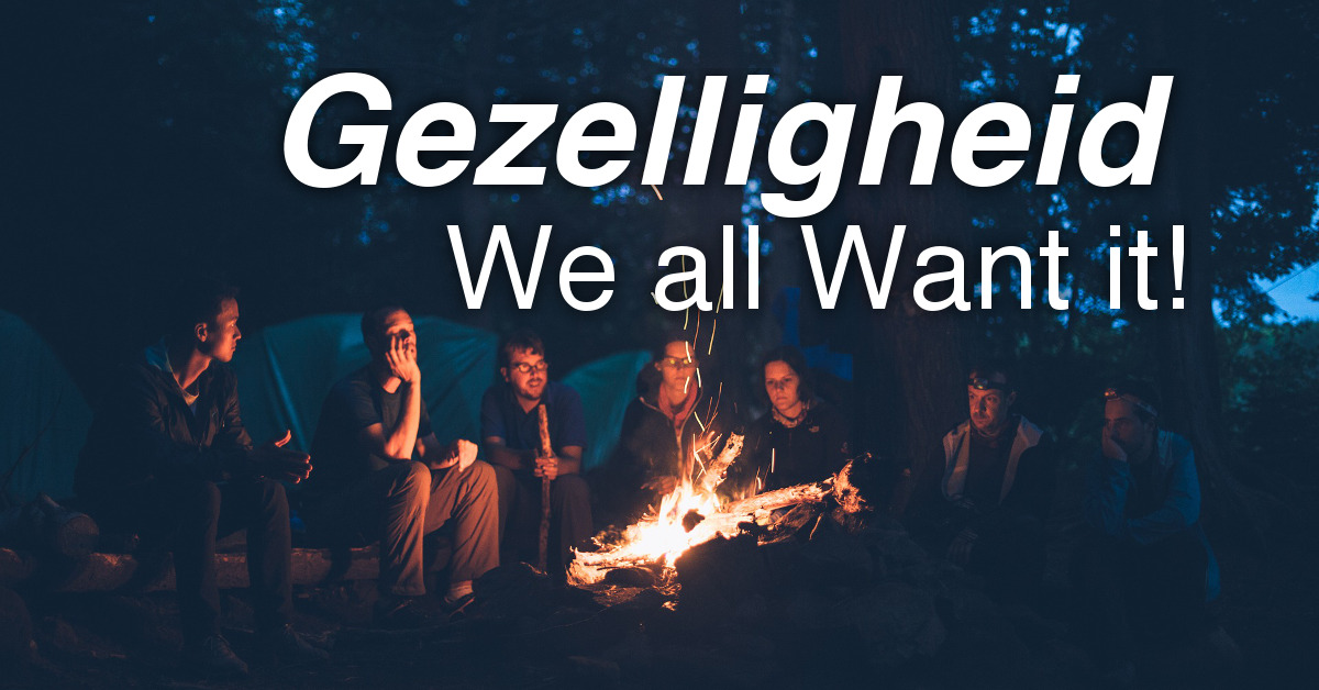 Gezelligheid - We all Want it!