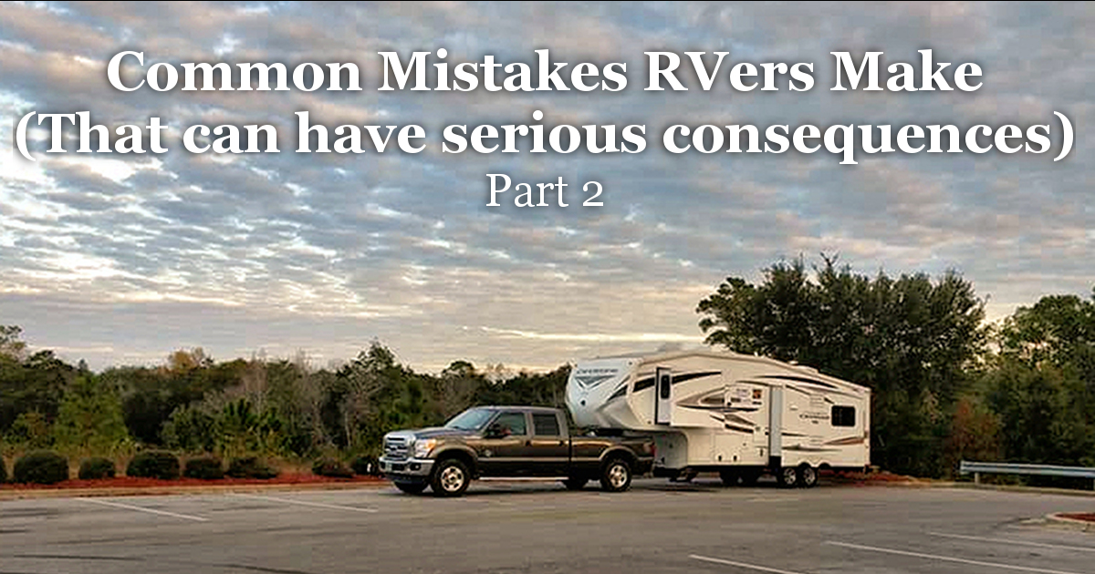 Common Mistakes RV'ers Make  (That Can Have Serious Consequences) Part 2