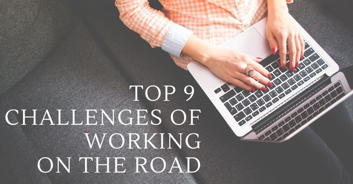 Top 9 Challenges of Working on the Road