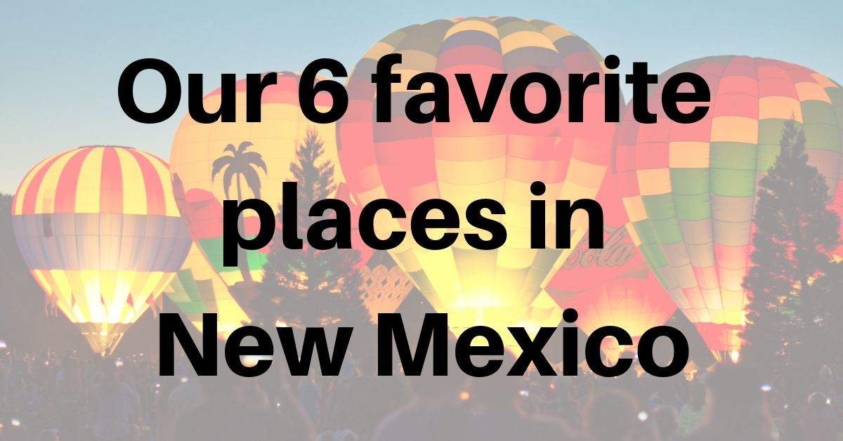 Our 6 favorite places in New Mexico