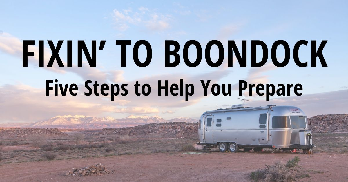 Fixin' to Boondock: Five Steps to Help You Prepare