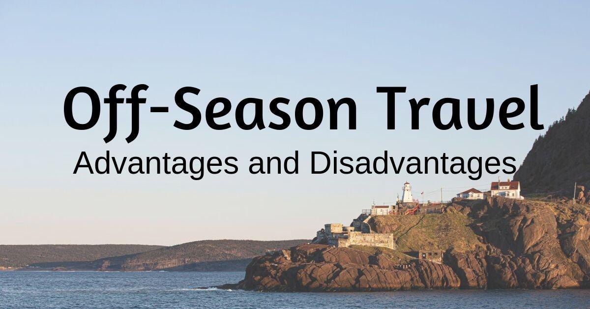 Off Season Travel: Advantages and Disadvantages
