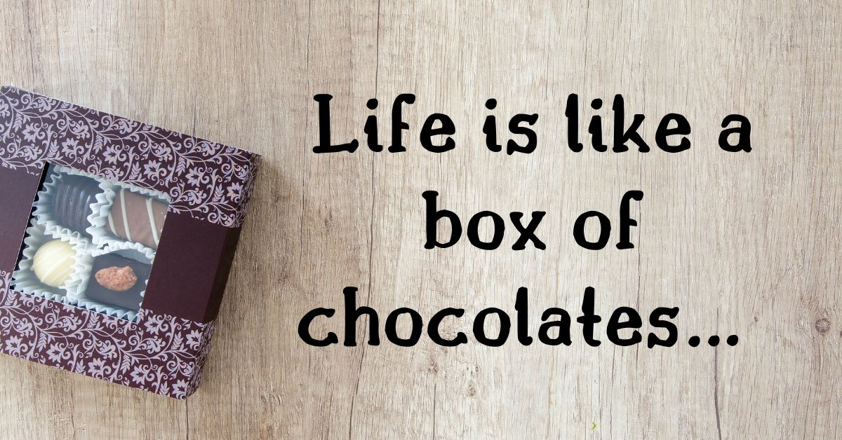 Life is like a box of chocolates…