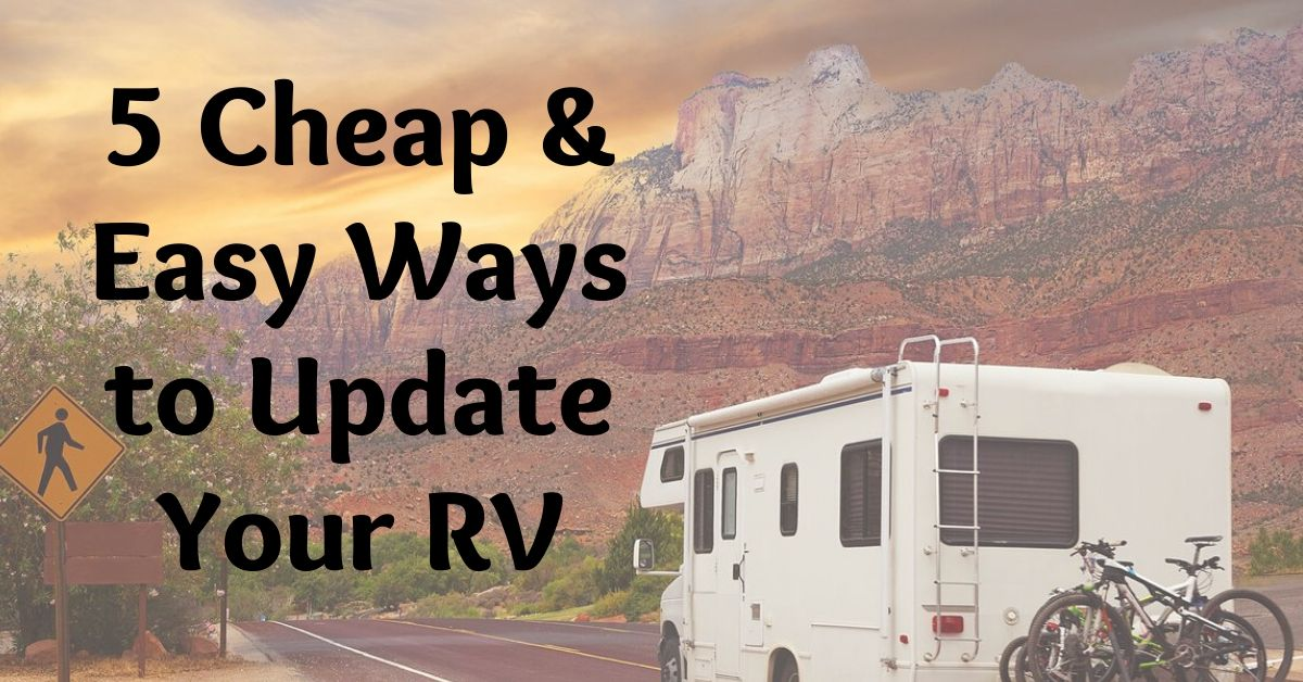 5 Cheap and Easy Ways to Update Your RV