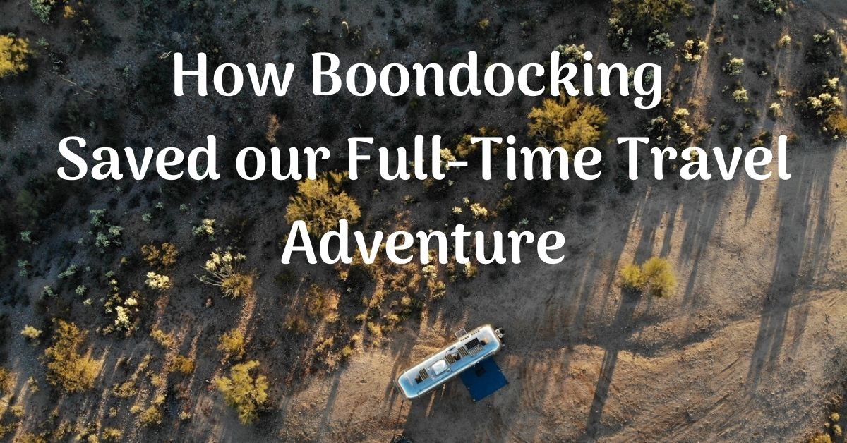 How Boondocking Saved our Full-Time Travel Adventure